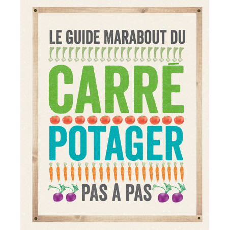 Guide Marabout du carré potager - pas à pas